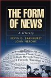 The Form of News : A History, Barnhurst, Kevin G. and Nerone, John C., 1572307919