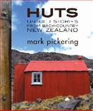 Huts : Untold Stories from Back-Country New Zealand, Pickering, Mark, 1877257915
