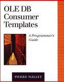 OLE DB Consumer Templates : A Programmer's Guide, Nallet, Pierre, 0201657929