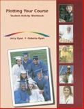 Plotting Your Course : Student Activity Workbook, Ryan, Jerry and Ryan, Roberta, 0314067922