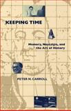 Keeping Time : Memory, Nostalgia, and the Art of History, Carroll, Peter N., 0820337927