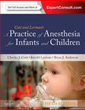 A Practice of Anesthesia for Infants and Children : Expert Consult - Online and Print, Cote, Charles J., 1437727921