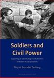 Soldiers and Civil Power : Supporting or Substituting Civil Authorities in Modern Peace Operations, Zaalberg, Thijs W. Brocades, 9053567925