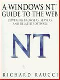 A Windows NT Guide to the Web : Covering Browsers, Servers, and Related Software, Raucci, Richard, 0387947922