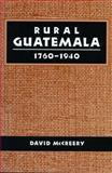 Rural Guatemala, 1760-1940, McCreery, David, 0804727929