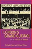 London's Grand Guignol and the Theatre of Horror 9780859897921