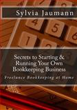 Secrets to Starting and Running Your Own Bookkeeping Business, Sylvia Jaumann, 0973887923