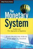The Monetary System - Analysis and New Approaches to Regulation, Jean-François Serval and Jean-Pascal Tranie, 1118867920