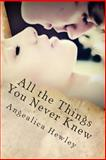 All the Things You Never Knew, Angealica Hewley, 1482337924