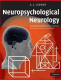 Neuropsychological Neurology : The Neurocognitive Impairments of Neurological Disorders, Larner, A. J., 0521717922