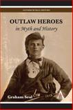 Outlaw Heroes in Myth and History 0th Edition
