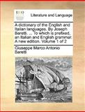 A Dictionary of the English and Italian Languages by Joseph Baretti to Which Is Prefixed, an Italian and English Grammar a New Edition, Giuseppe Marco Antonio Baretti, 1140847929