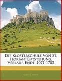 Die Klosterschule Von St. Florian: Entstehung, Verlauf, Ende. 1071-1783, Albin Czerny, 1141147920