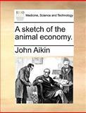 A Sketch of the Animal Economy, John Aikin, 1170097928