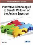 Innovative Technologies to Benefit Children on the Autism Spectrum, Nava R. Silton, 1466657928