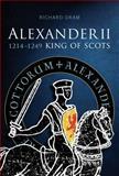 Alexander II : King of Scots, 1214-1249, Oram, Richard D., 1904607926