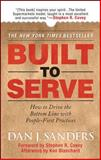 Built to Serve : How to Drive the Bottom Line with People-First Practices, Sanders, Dan J. and Blanchard, Ken, 0071497927