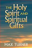 The Holy Spirit and Spiritual Gifts : In the New Testament Church and Today, Turner, Max, 0801047927