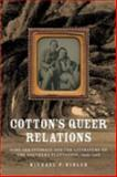 Cotton's Queer Relations : Same-Sex Intimacy and the Literature of the Southern Plantation, 1936-1968, Bibler, Michael P., 0813927927