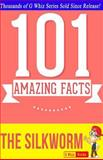 The Silkworm - 101 Amazing Facts You Didn't Know, G. Whiz, 1500437921