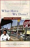 What Have We Done? : South Africa since 1989, Pohlandt-McCormick, Helena, 1842777920