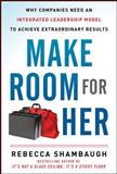Make Room for Her : Why Companies Need an Integrated Leadership Model to Achieve Extraordinary Results, Shambaugh, Rebecca, 0071797920