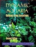 Dynamic Aquaria : Building Living Ecosystems, Adey, Walter H. and Loveland, Karen, 0120437929