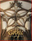 Renaissance Gothic : Architecture and the Arts in Northern Europe, 1470-1540, Kavaler, Ethan Matt, 030016792X