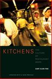 Kitchens : The Culture of Restaurant Work, Fine, Gary Alan, 0520257928