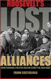 Roosevelt′s Lost Alliances, Frank Costigliola, 0691157928