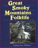 Great Smoky Mountains Folklife, Williams, Michael Ann, 0878057927