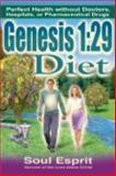 Genesis 1-29 Diet : Perfect Health Without Doctors, Hospitals, or Pharmaceutical Drugs:29 Diet, Esprit, Soul, 0984127925