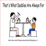 That's What Daddies Are Always For, R. B. Bailey Jr, 1475237928