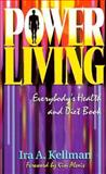 Power Living : Everybody's Health and Diet Book, Kellman, Ira A., 1560437928
