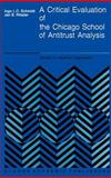 A Critical Evaluation of the Chicago School of Antitrust Analysis 9789024737925