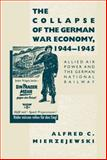 The Collapse of the German War Economy, 1944-1945, Alfred C. Mierzejewski, 0807817929