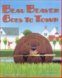 Beau Beaver Goes to Town, Frances Bloxam, 0892727926
