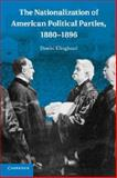 The Nationalization of American Political Parties, 1880-1896, Klinghard, Daniel, 1107617928