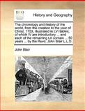 An the Chronology and History of the World, from the Creation to the Year of Christ, 1753, Illustrated in Lvi Tables; of Which Iv Are Introductory, John Blair, 1170127924