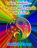 Color Symbols?the Lore and Legends of the Colors, Austin Torney, 1495497925