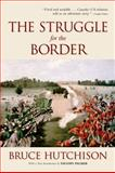 The Struggle for the Border, Hutchison, Bruce and Palmer, Vaughn, 0195447921