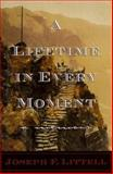 A Lifetime in Every Moment, Joseph F. Littell, 0395737923