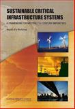 Sustainable Critical Infrastructure Systems : A Framework for Meeting 21st Century Imperatives, Toward Sustainable Critical Infrastructure Systems: Framing the Challenges Workshop Committee and National Research Council Staff, 0309137926