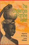 The Challenges of Famine Relief : Emergency Operations in the Sudan, Deng, Francis M. and Minear, Larry, 081571792X