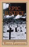 EPIC Justice, Wayne Epperson, 1493567926