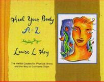 Heal Your Body A-Z, Louise L. Hay, 1561707929
