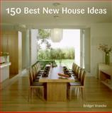 150 Best New House Ideas, Bridget Vranckx, 0061537926