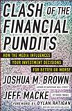 Clash of the Financial Pundits : How the Media Influences Your Investment Decisions for Better or Worse, Brown and Macke, 0071817921