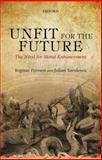 Unfit for the Future : The Need for Moral Enhancement, Persson, Ingmar and Savulescu, Julian, 0198707924