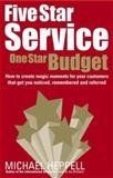 Five Star Service, One Star Budget : How to Create Magic Moments for Your Customers That Get You Noticed, Remembered and Referred, Heppell, Michael, 0273707922
